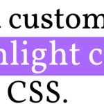 CSS Code To Change The Highlight Color of Selected Text